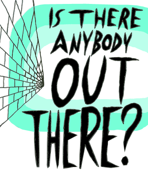 Is There Anybody Out There