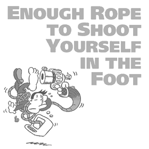 enough rope to shoot yourself in the foot