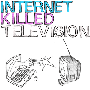 internet killed television